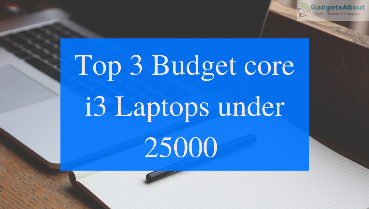 Top 3 budget core i3 laptops under 25000
