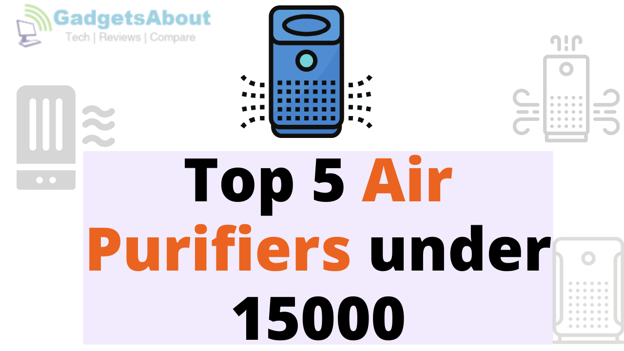 Top 5 Air Purifiers under 15000
